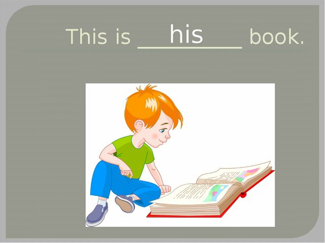 This is __________ book. his