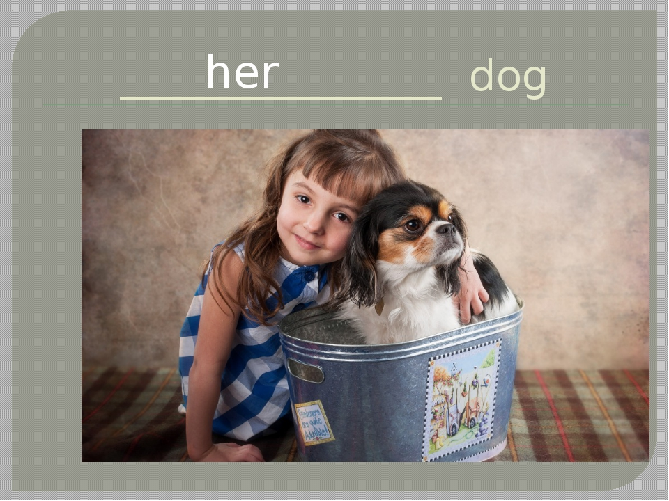 _______________ dog her