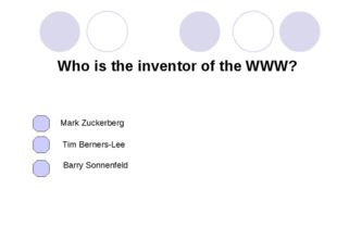 Who is the inventor of the WWW? Mark Zuckerberg Tim Berners-Lee Barry Sonnenf