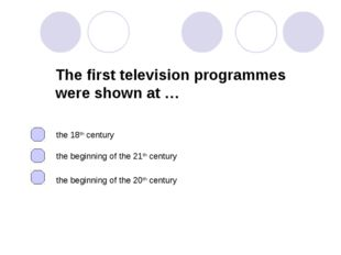 The first television programmes were shown at … the beginning of the 20th cen