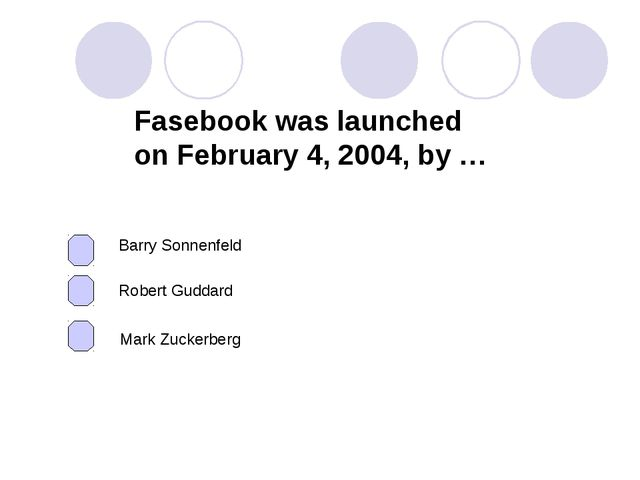 Fasebook was launched on February 4, 2004, by … Mark Zuckerberg Robert Guddar...