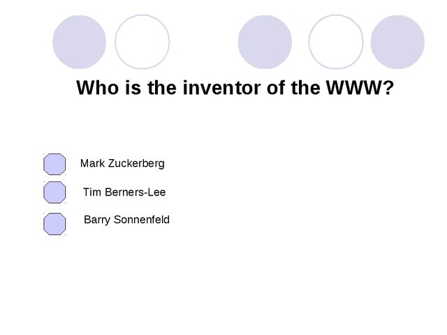 Who is the inventor of the WWW? Mark Zuckerberg Tim Berners-Lee Barry Sonnenf...