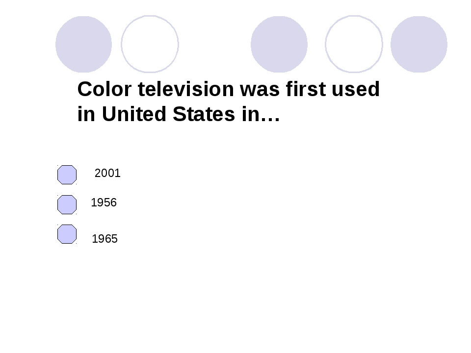 Color television was first used in United States in… 1956 1965 2001