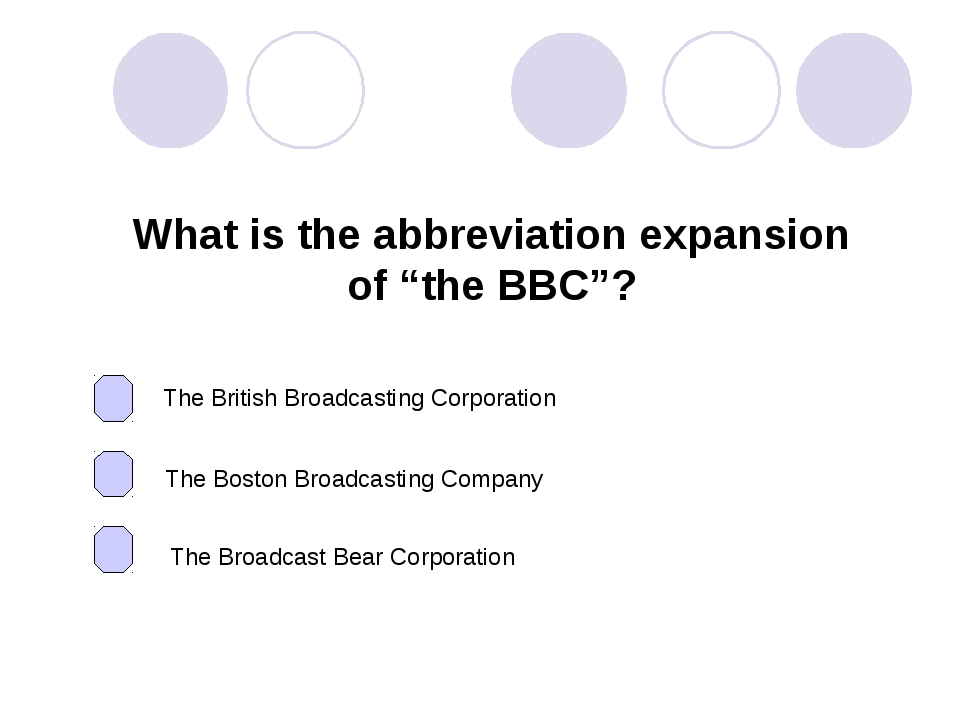 "What is the abbreviation expansion of ""the BBC""? The British Broadcasting Cor..."