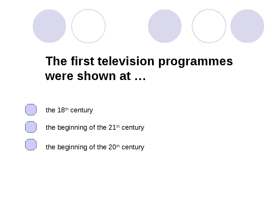 The first television programmes were shown at … the beginning of the 20th cen...
