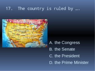 17. The country is ruled by …. the Congress the Senate the President the Prim