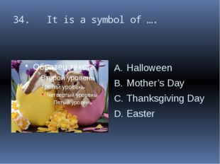 34. It is a symbol of …. Halloween Mother's Day Thanksgiving Day Easter