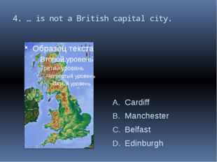 4. … is not a British capital city. Cardiff Manchester Belfast Edinburgh