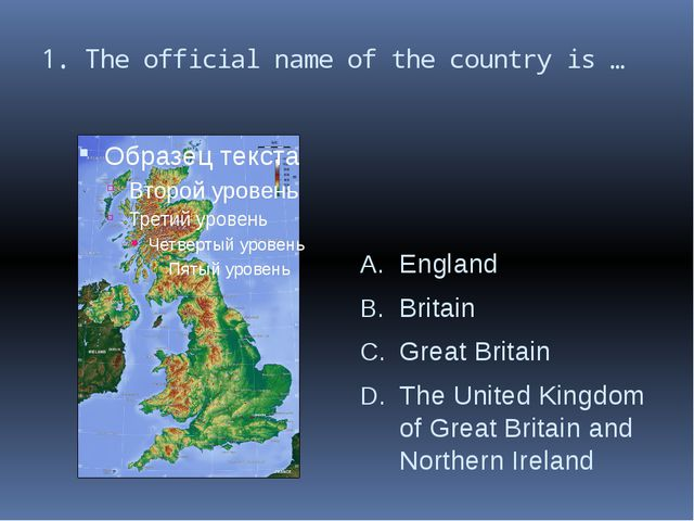 1. The official name of the country is … England Britain Great Britain The Un...