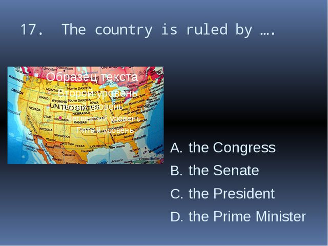 17. The country is ruled by …. the Congress the Senate the President the Prim...