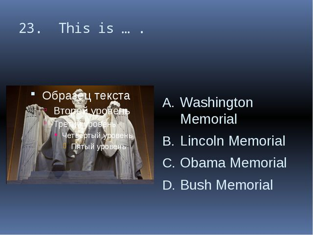 23. This is … . Washington Memorial Lincoln Memorial Obama Memorial Bush Memo...