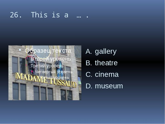 26. This is a … . gallery theatre cinema museum