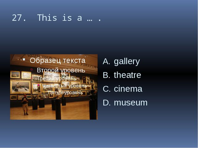 27. This is a … . gallery theatre cinema museum