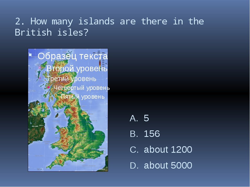 2. How many islands are there in the British isles? 5 156 аbout 1200 аbout 5000