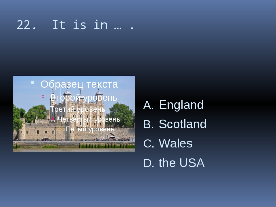 22. It is in … . England Scotland Wales the USA