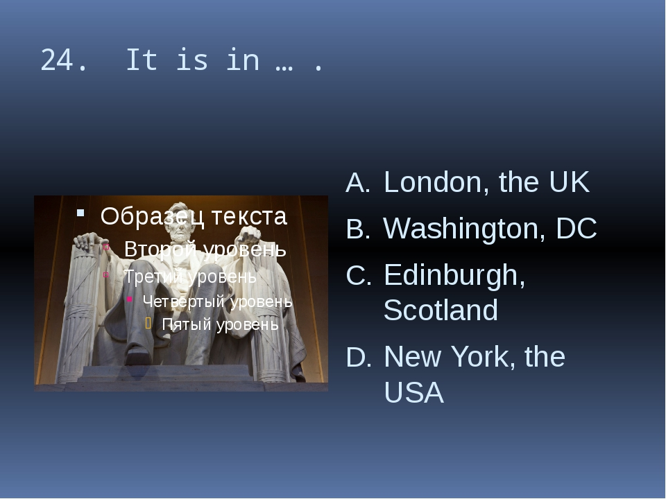 24. It is in … . London, the UK Washington, DC Edinburgh, Scotland New York,...