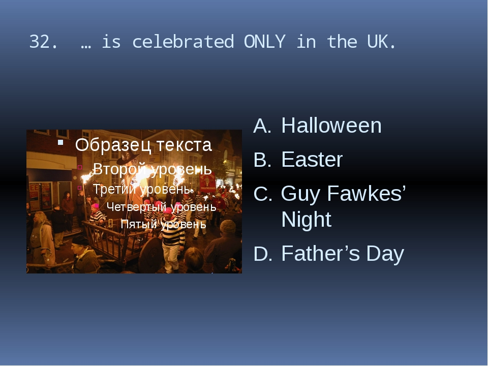 32. … is celebrated ONLY in the UK. Halloween Easter Guy Fawkes' Night Father...