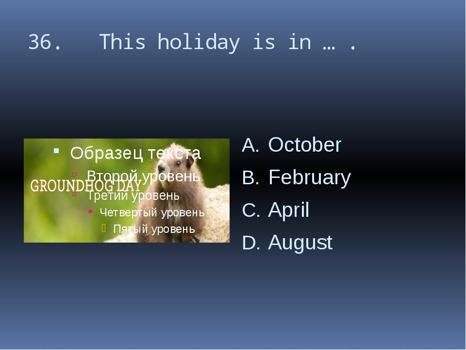 36. This holiday is in … . October February April August