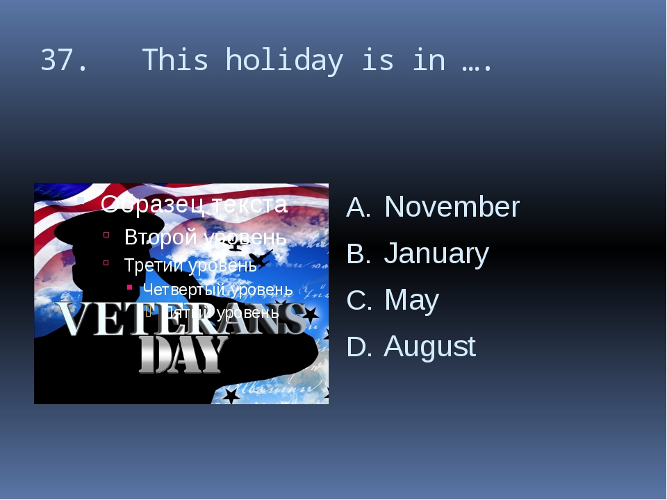 37. This holiday is in …. November January May August