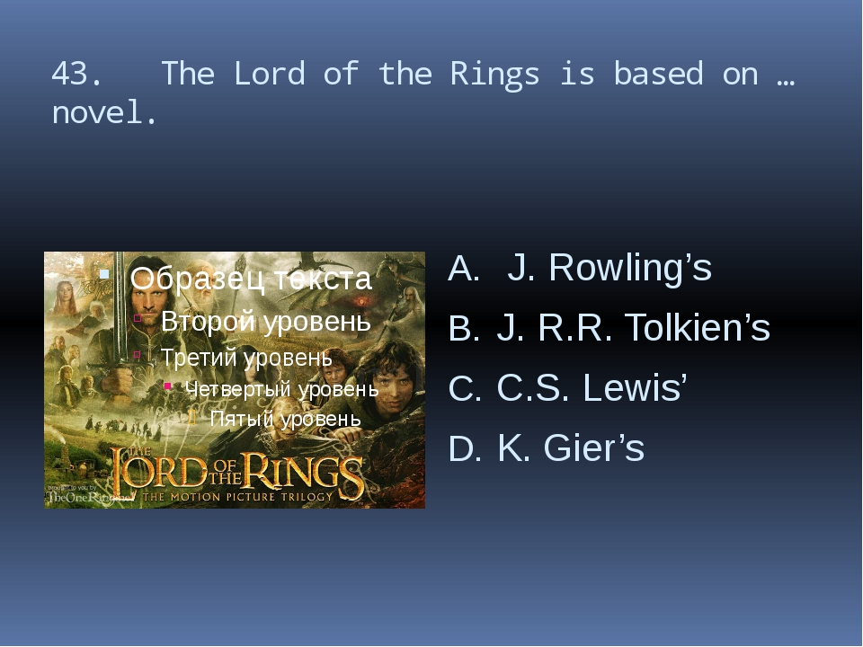 43. The Lord of the Rings is based on … novel. J. Rowling's J. R.R. Tolkien's...