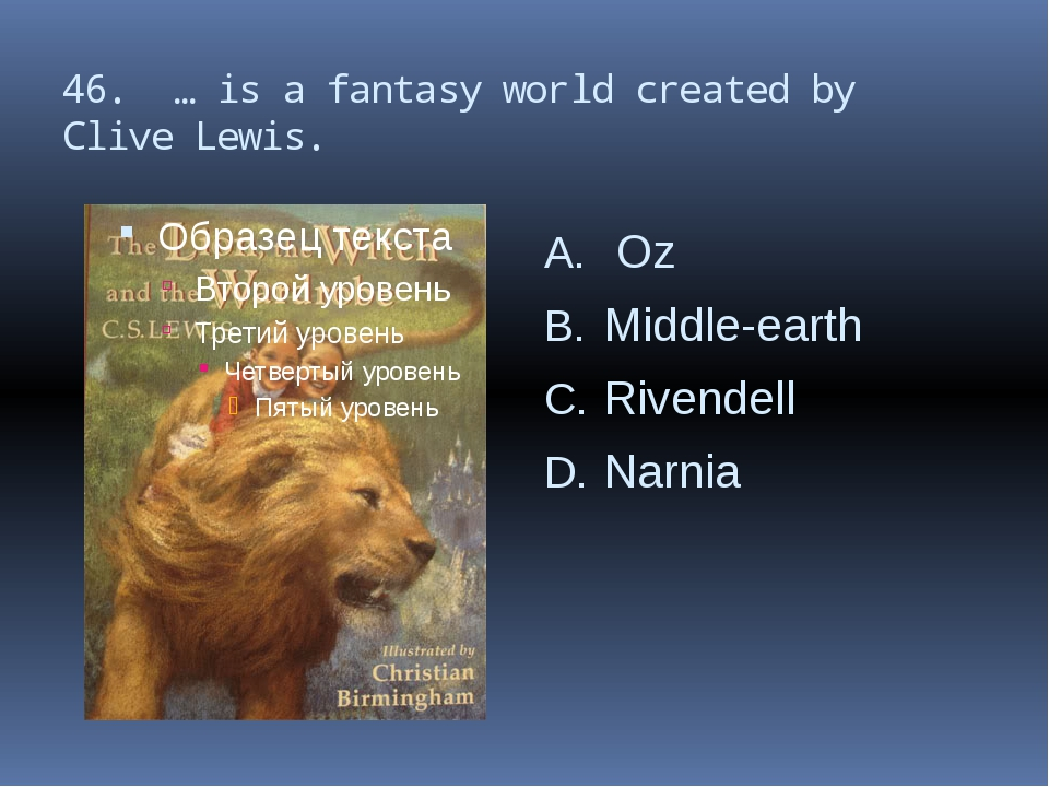 46. … is a fantasy world created by Clive Lewis. Oz Middle-earth Rivendell Na...