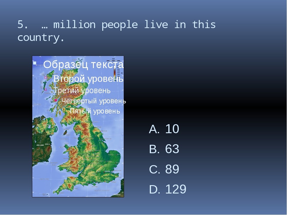 5. … million people live in this country. 10 63 89 129