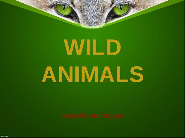 Leopards and Jaguars WILD ANIMALS