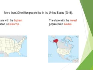 The state with the highest population is California. More than 320 million pe