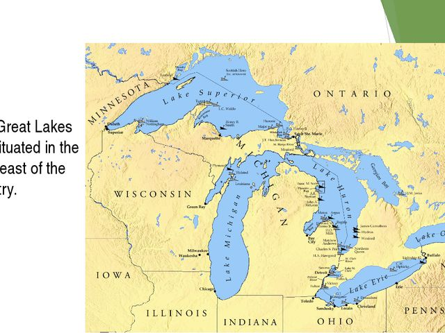 The Great Lakes are situated in the northeast of the country.