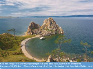 Size636 km long + 80 km wide (average: 48 km), and has 2100 km of coastline