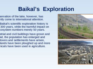 Baikal's Exploration Preservation of the lake, however, has recently come to