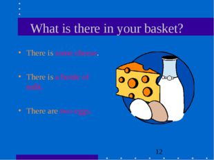 What is there in your basket? There is some cheese. There is a bottle of milk