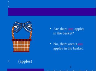 (apples) Are there any apples in the basket? No, there aren't any apples in