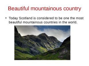 Beautiful mountainous country Today Scotland is considered to be one the most