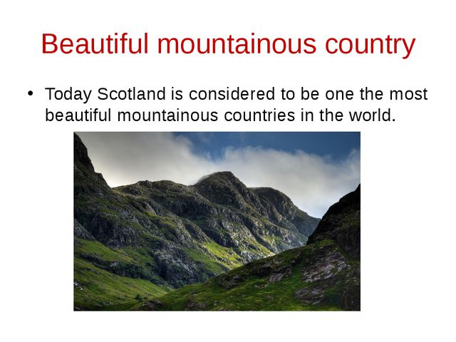 Beautiful mountainous country Today Scotland is considered to be one the most...