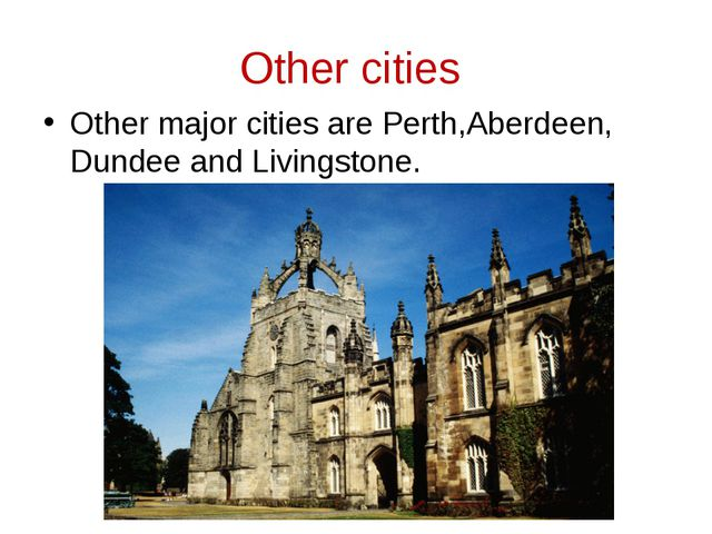 Other cities Other major cities are Perth,Aberdeen, Dundee and Livingstone.