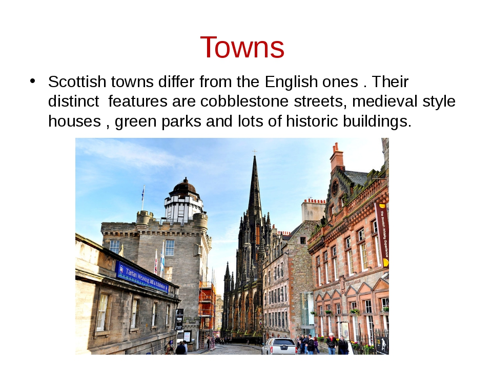 Towns Scottish towns differ from the English ones . Their distinct features a...