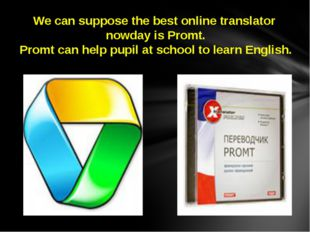 We can suppose the best online translator nowday is Promt. Promt can help pu
