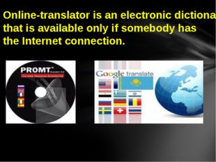 Online-translator is an electronic dictionary that is available only if someb