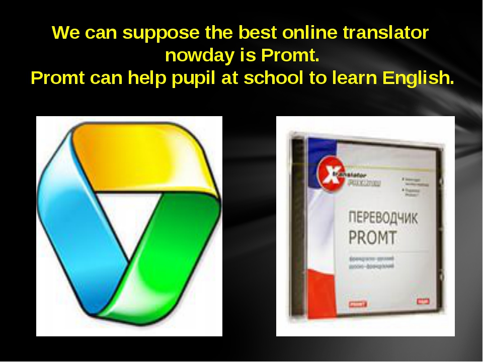 We can suppose the best online translator nowday is Promt. Promt can help pu...