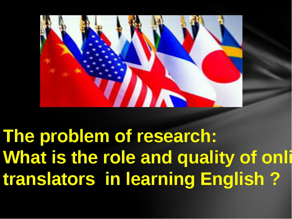 The problem of research: What is the role and quality of online translators i...