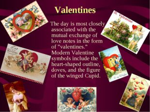 The day is most closely associated with the mutual exchange of love notes in