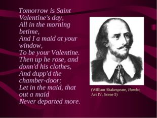 Tomorrow is Saint Valentine's day, All in the morning betime, And I a maid a