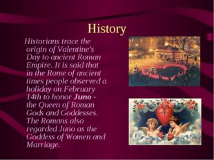History Historians trace the origin of Valentine's Day to ancient Roman Empir
