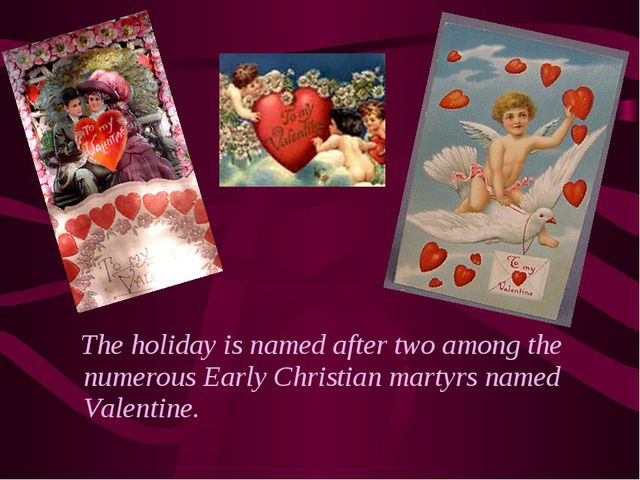 The holiday is named after two among the numerous Early Christian martyrs na...