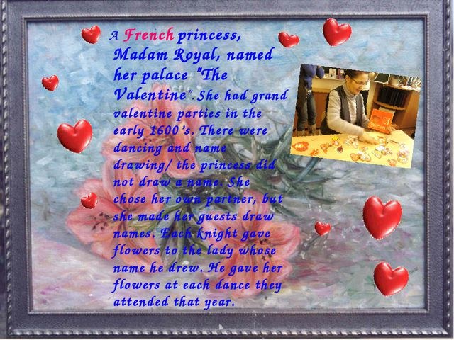 "A French princess, Madam Royal, named her palace ""The Valentine"". She had gr..."