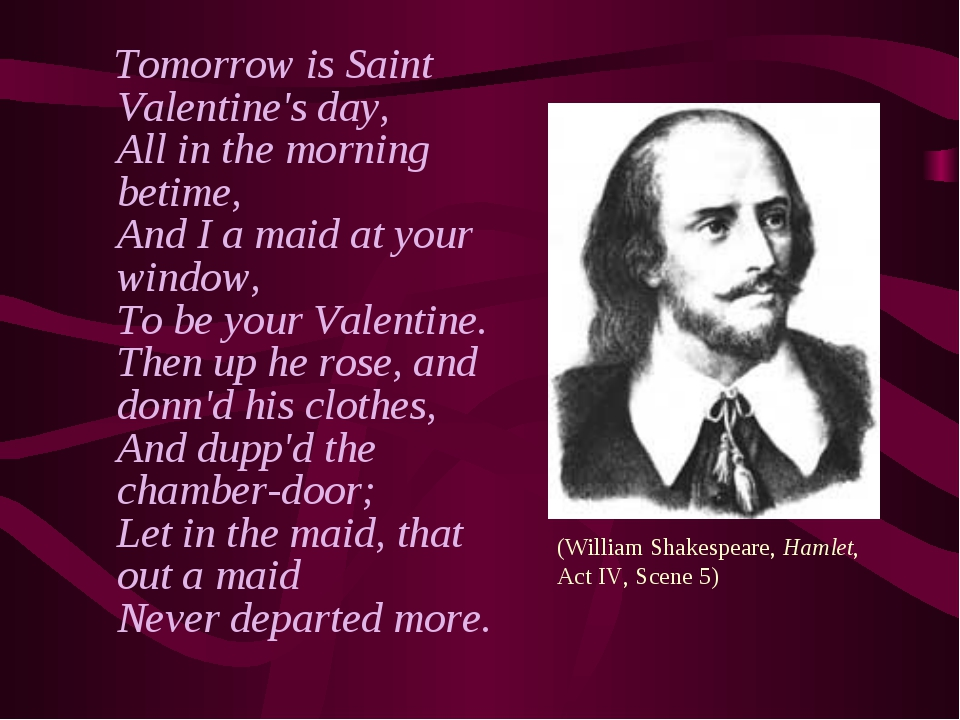 Tomorrow is Saint Valentine's day, All in the morning betime, And I a maid a...