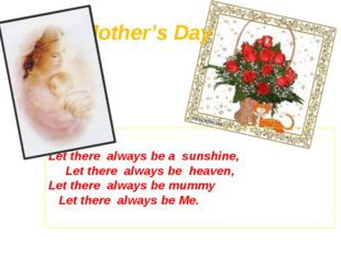 Mother's Day Let there always be a sunshine, Let there always be heaven, Let