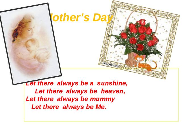 Mother's Day Let there always be a sunshine, Let there always be heaven, Let...