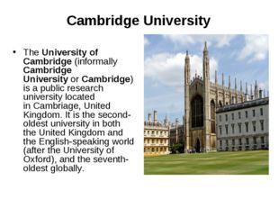 Cambridge University TheUniversity of Cambridge(informally Cambridge Unive